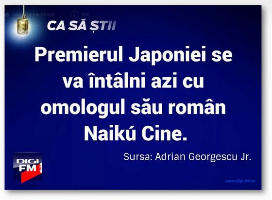 Az történt, hogy kedden Bukarestben járt a miniszterlenök, és találkozni akart a kollégával, ami ugye pont nem volt már. A román szöveget kb így lehetne fordítani: A japán miniszterelnök ma találkozni fog román kollégájával, Ninja-Ki Vel.